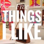 5 Things I Like – Issue # 3